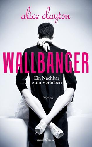 Wallbanger – Ein Nachbar zum Verlieben – The Cocktail Series 01