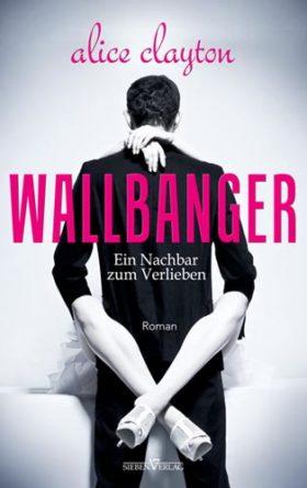 Wallbanger - Ein Nachbar zum Verlieben - The Cocktail Series 01